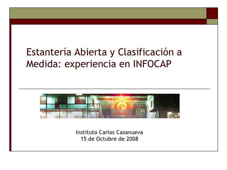 Estantería Abierta y Clasificación a Medida: experiencia en INFOCAP Instituto Carlos Casanueva 15 de Octubre de 2008