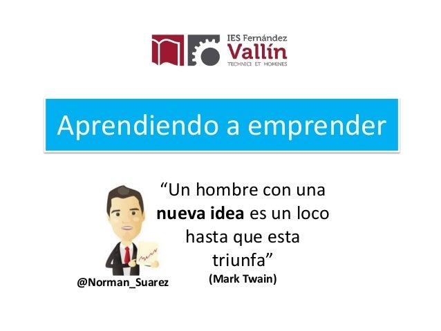"""Aprendiendo a emprender @Norman_Suarez """"Un hombre con una nueva idea es un loco hasta que esta triunfa"""" (Mark Twain)"""