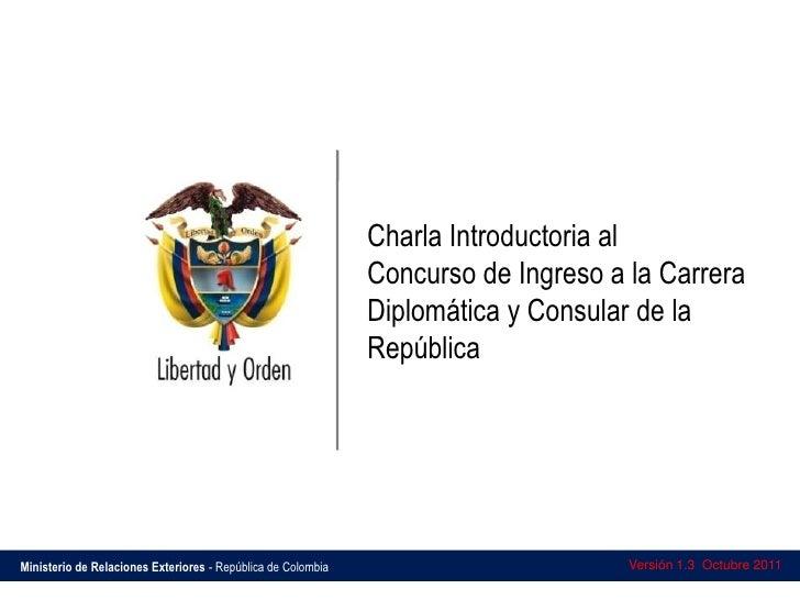 Charla Introductoria al<br />Concurso de Ingreso a la Carrera Diplomática y Consular de la República<br />Versión 1.3  Oct...