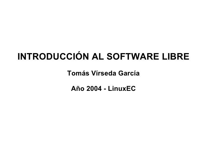 INTRODUCCIÓN AL SOFTWARE LIBRE Tomás Vírseda García Año 2004 - LinuxEC