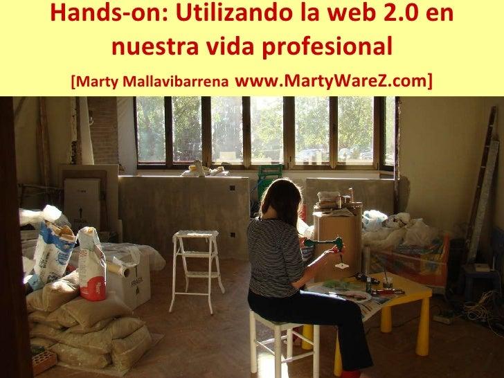 Hands-on: Utilizando la web 2.0 en nuestra vida profesional [Marty Mallavibarrena   www.MartyWareZ.com]