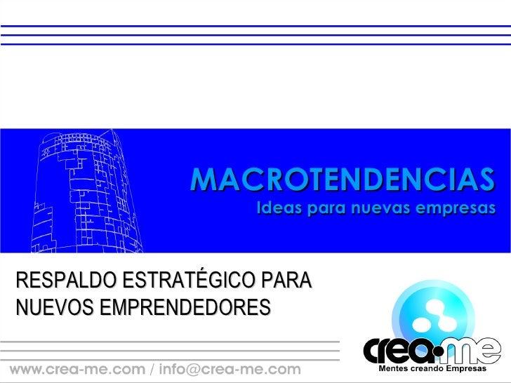 MACROTENDENCIAS Ideas para nuevas empresas RESPALDO ESTRATÉGICO PARA NUEVOS EMPRENDEDORES