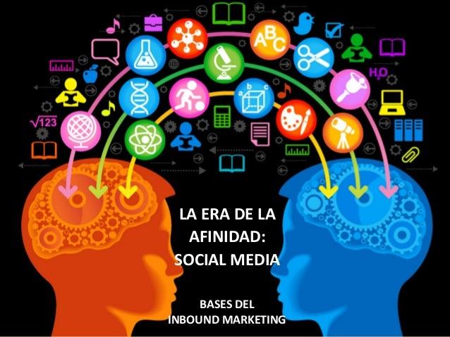 LA ERA DE LA       AFINIDAD:     SOCIAL MEDIA        BASES DEL   INBOUND MARKETING  www.atomic...