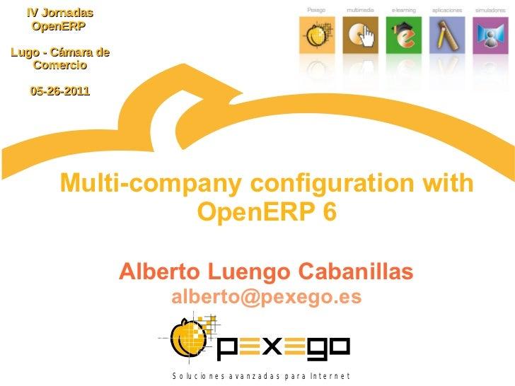 IV Jornadas   OpenERPLugo - Cámara de   Comercio   05-26-2011       Multi-company configuration with                 OpenE...