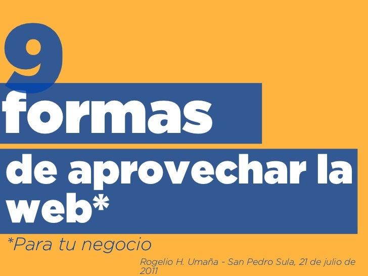 9formasde aprovechar laweb**Para tu negocio              Rogelio H. Umaña - San Pedro Sula, 21 de julio de              2011