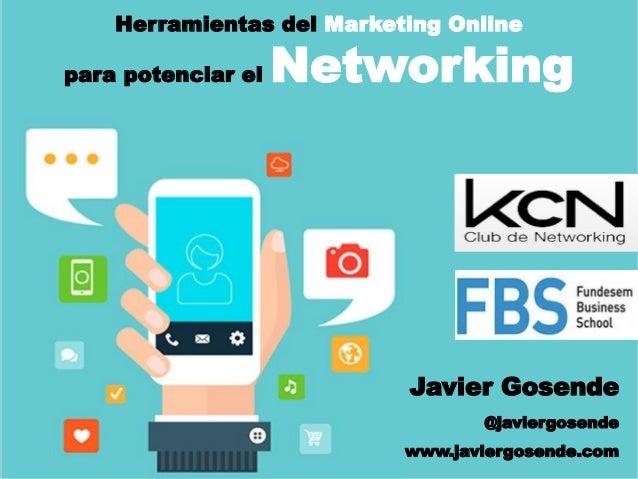 Javier Gosende @javiergosende www.javiergosende.com Herramientas del Marketing Online para potenciar el Networking