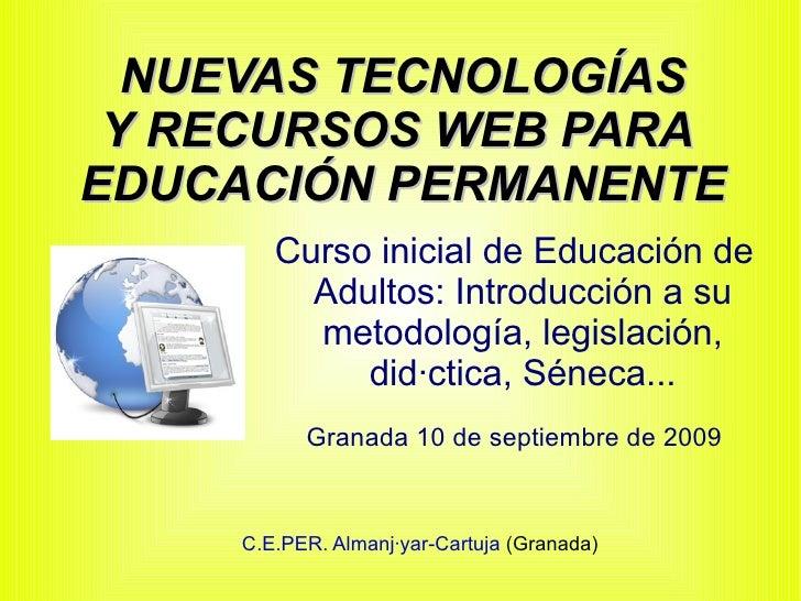 NUEVAS TECNOLOGÍAS Y RECURSOS WEB PARA  EDUCACIÓN PERMANENTE Curso inicial de Educación de Adultos: Introducción a su meto...