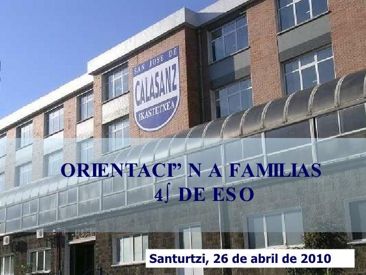 ORIENTACIÓN A FAMILIAS   4º DE ESO Santurtzi, 26 de abril de 2010