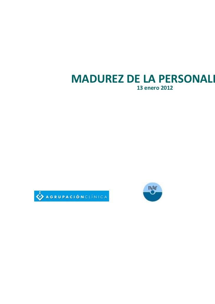 MADUREZDELAPERSONALIDAD          13enero2012                          Paloma Alonso Stuyck                          R...