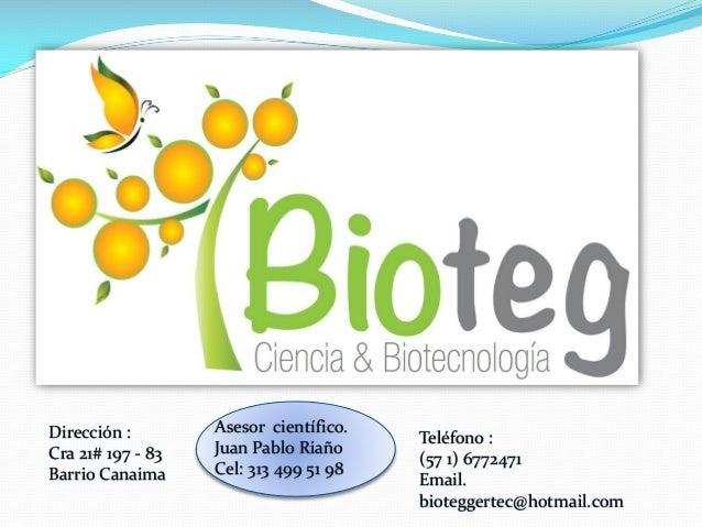 Dirección : Cra 21# 197 - 83 Barrio Canaima  Asesor científico. Juan Pablo Riaño Cel: 313 499 51 98  Teléfono : (57 1) 677...