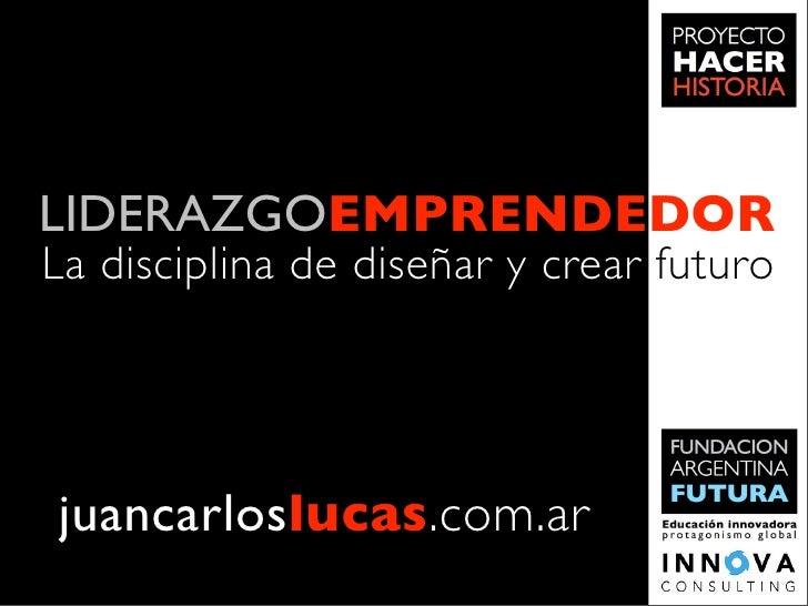 LIDERAZGOEMPRENDEDOR La disciplina de diseñar y crear futuro     juancarloslucas.com.ar