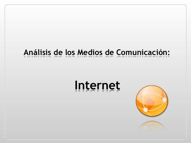 Análisis de los Medios de Comunicación:             Internet
