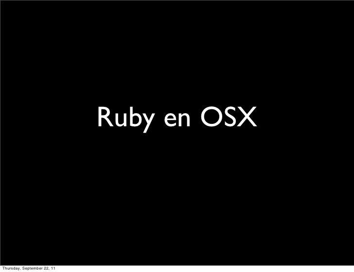 Ruby en OSXThursday, September 22, 11