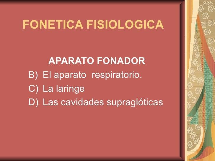 FONETICA FISIOLOGICA   <ul><li>APARATO FONADOR   </li></ul><ul><li>El aparato  respiratorio. </li></ul><ul><li>La laringe ...