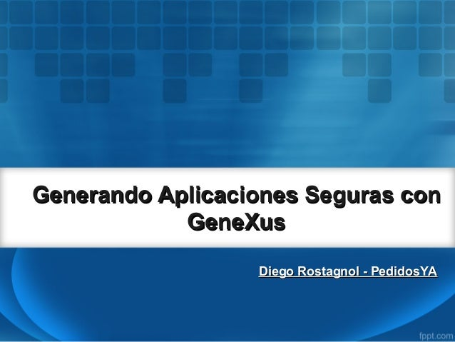 Generando Aplicaciones Seguras conGenerando Aplicaciones Seguras con GeneXusGeneXus Diego Rostagnol - PedidosYADiego Rosta...