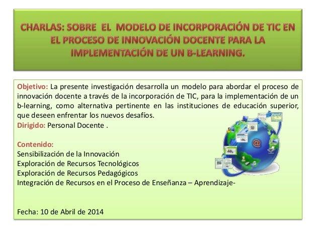Objetivo: La presente investigación desarrolla un modelo para abordar el proceso de innovación docente a través de la inco...
