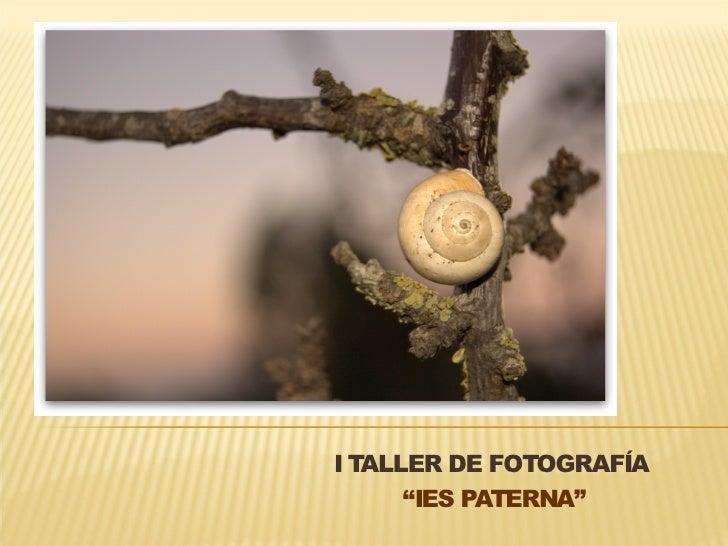 "I TALLER DE FOTOGRAFÍA      ""IES PATERNA"""