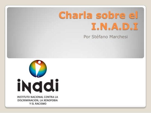 Charla sobre el I.N.A.D.I Por Stéfano Marchesi