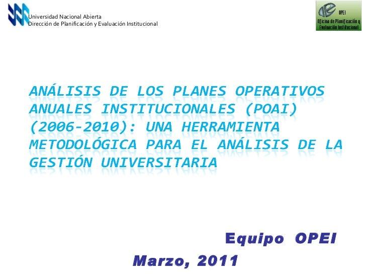 Universidad Nacional Abierta Dirección de Planificación y Evaluación Institucional E quipo   OPEI Marzo, 2011