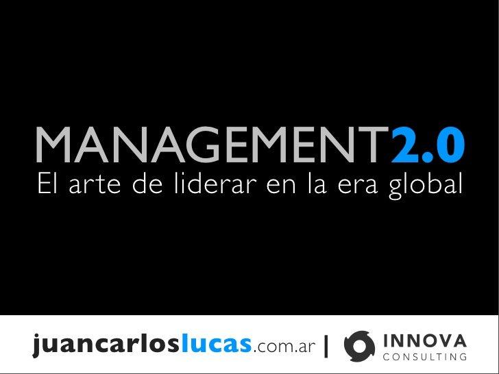 MANAGEMENT2.0 El ar te de liderar en la era global     juancarloslucas.com.ar  
