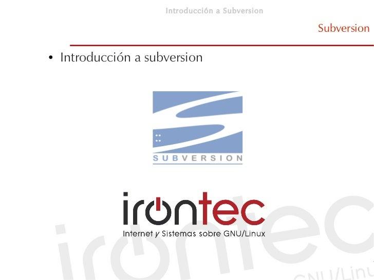 Introducción a Subversion                                                    Subversion  ●   Introducción a subversion