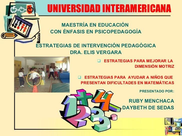 UNIVERSIDAD INTERAMERICANA <ul><li>MAESTRÍA EN EDUCACIÓN  </li></ul><ul><li>CON ÉNFASIS EN PSICOPEDAGOGÍA </li></ul><ul><l...