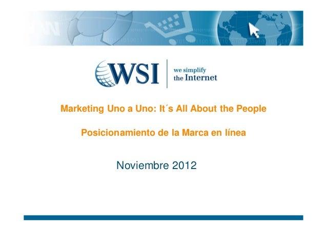 Marketing Uno a Uno: It´s All About the People    Posicionamiento de la Marca en línea            Noviembre 2012