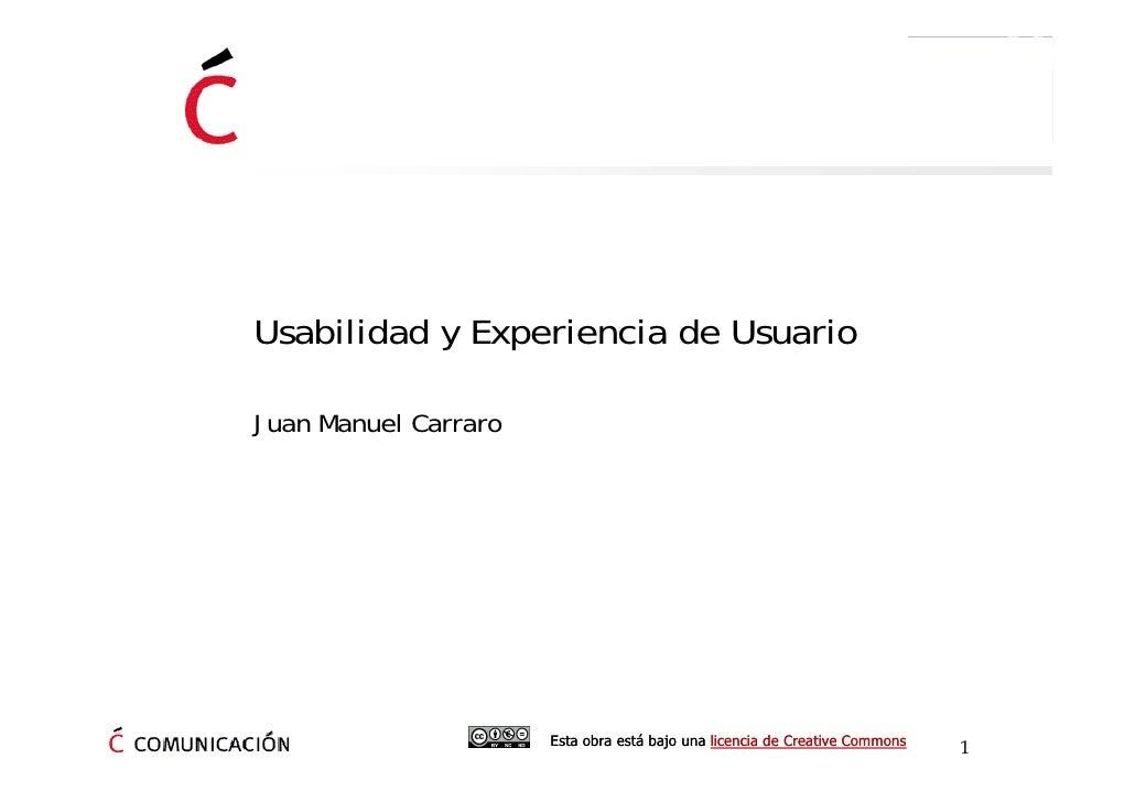 Usabilidad y Experiencia de Usuario  Juan Manuel Carraro                           Esta obra está bajo una licencia de Cre...