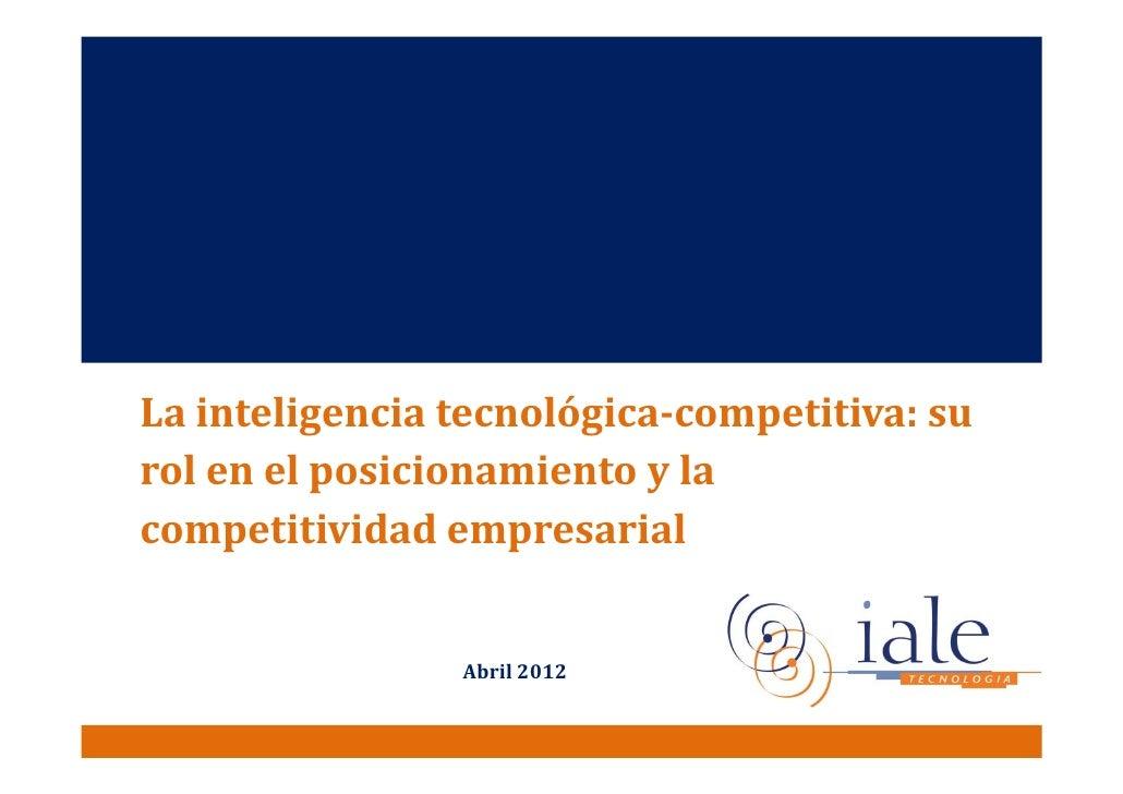 La inteligencia tecnológica-competitiva: surol en el posicionamiento y lacompetitividad empresarial                Abril 2...