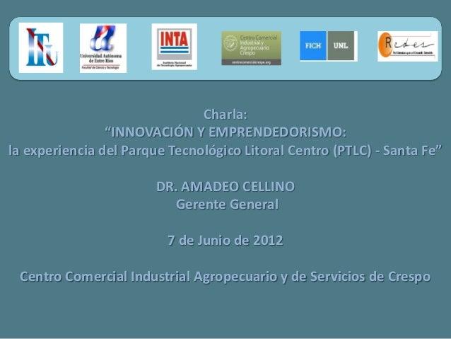 """Charla: """"INNOVACIÓN Y EMPRENDEDORISMO: la experiencia del Parque Tecnológico Litoral Centro (PTLC) - Santa Fe"""" DR. AMADEO ..."""
