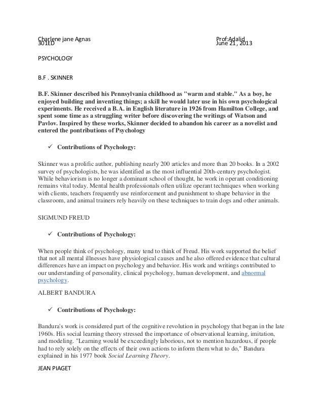 Charlene jane Agnas Prof:Adalid 301ED June 21, 2013 PSYCHOLOGY B.F . SKINNER B.F. Skinner described his Pennsylvania child...
