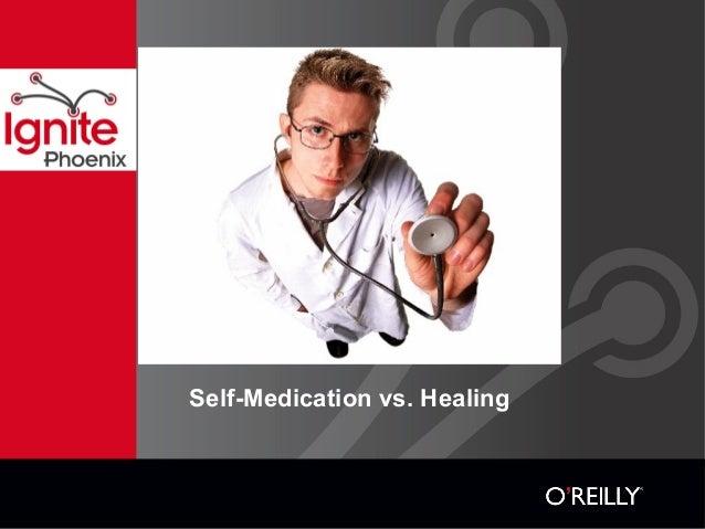 Self-Medication vs. Healing