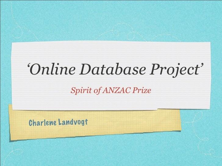 'Online Database Project'                  Spirit of ANZAC PrizeC h a rlene L a n d v og t