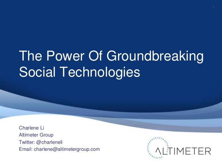 1The Power Of GroundbreakingSocial TechnologiesCharlene LiAltimeter GroupTwitter: @charleneliEmail: charlene@altimetergrou...