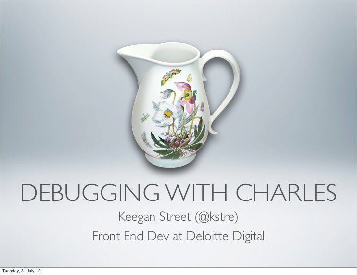 DEBUGGING WITH CHARLES                           Keegan Street (@kstre)                      Front End Dev at Deloitte Dig...