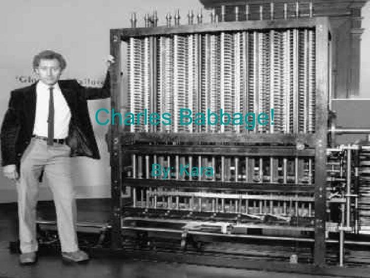 Charles Babbage! By: Kara