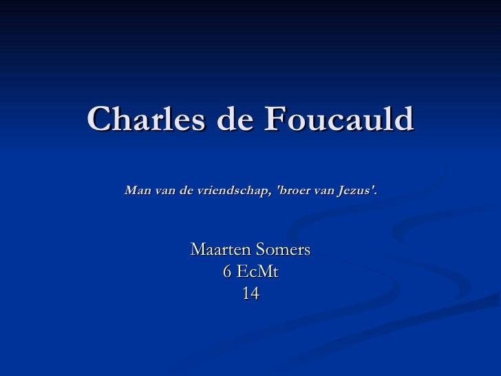 Charles de Foucauld Man van de vriendschap, 'broer van Jezus'. Maarten Somers 6 EcMt 14