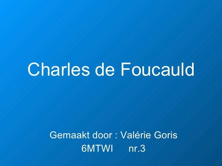 Charles de Foucauld Gemaakt door : Valérie Goris 6MTWI   nr.3
