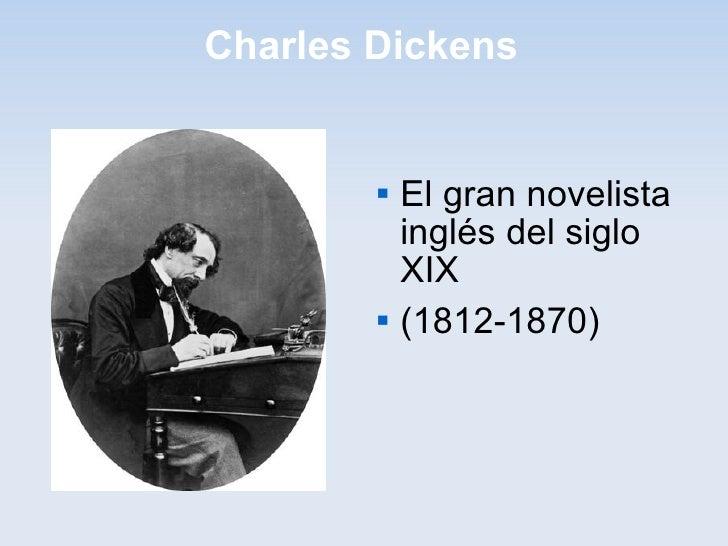 Charles Dickens <ul><li>El gran novelista inglés del siglo XIX </li></ul><ul><li>(1812-1870) </li></ul>