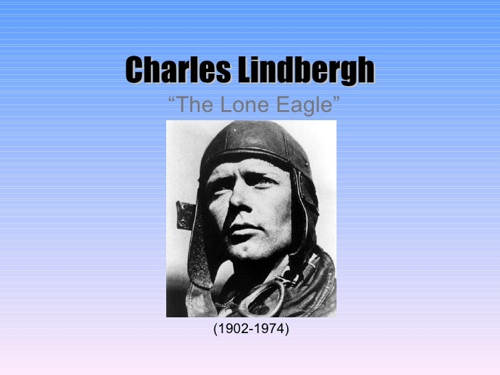 "Charles Lindbergh "" The Lone Eagle"" (1902-1974)"