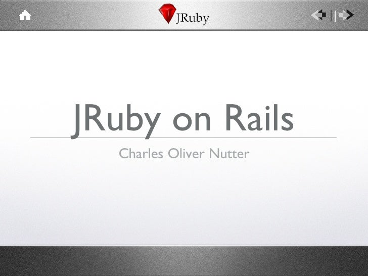 JRuby on Rails <ul><li>Charles Oliver Nutter </li></ul>