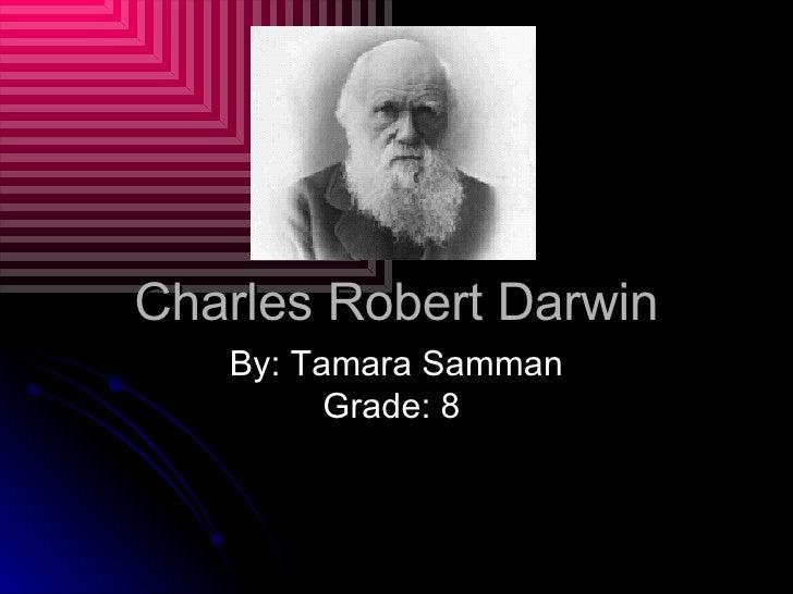 Charles Robert Darwin By: Tamara Samman Grade: 8