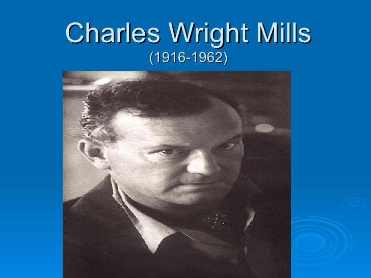 charles wright mills The present paper charles wright mills dwells on the contribution of charles wright mills to sociology according to the text, born in a white.