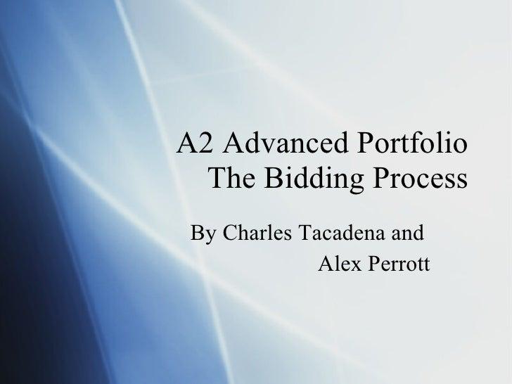 A2 Advanced Portfolio The Bidding Process By Charles Tacadena and  Alex Perrott