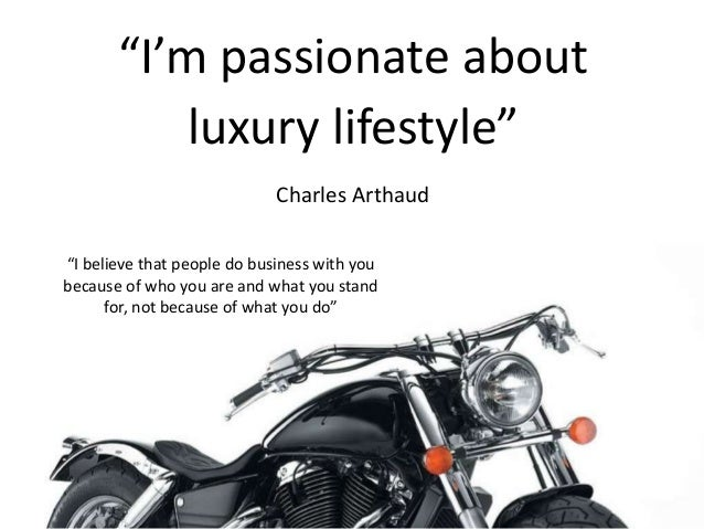 """""""I'm passionate about luxury lifestyle"""" Charles Arthaud """"I believe that people do business with you because of who you are..."""