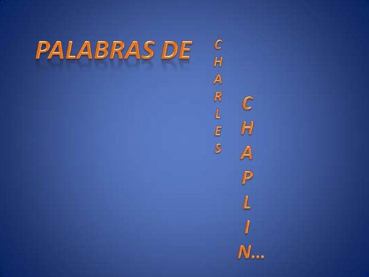 PALABRAS DE<br />C<br />H<br />A<br />R<br />L<br />E<br />S<br />C<br />H<br />A<br />P<br />L<br />I<br />  N…<br />