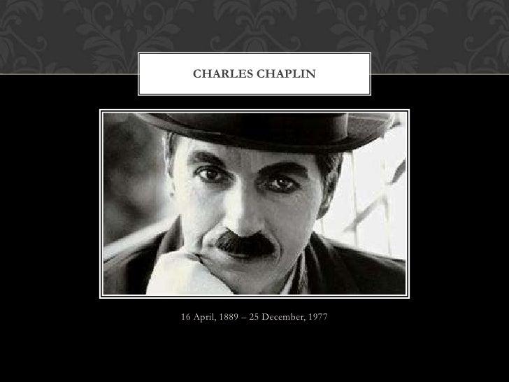 CHARLES CHAPLIN16 April, 1889 – 25 December, 1977