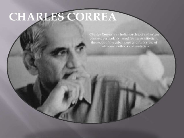CHARLES CORREA Charles Correa is an Indian architect and urban planner, particularly noted for his sensitivity to the need...