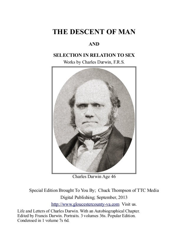 THE DESCENT OF MAN AND SELECTION IN RELATION TO SEX Works by Charles Darwin, F.R.S. Charles Darwin Age 46 Special Edition ...