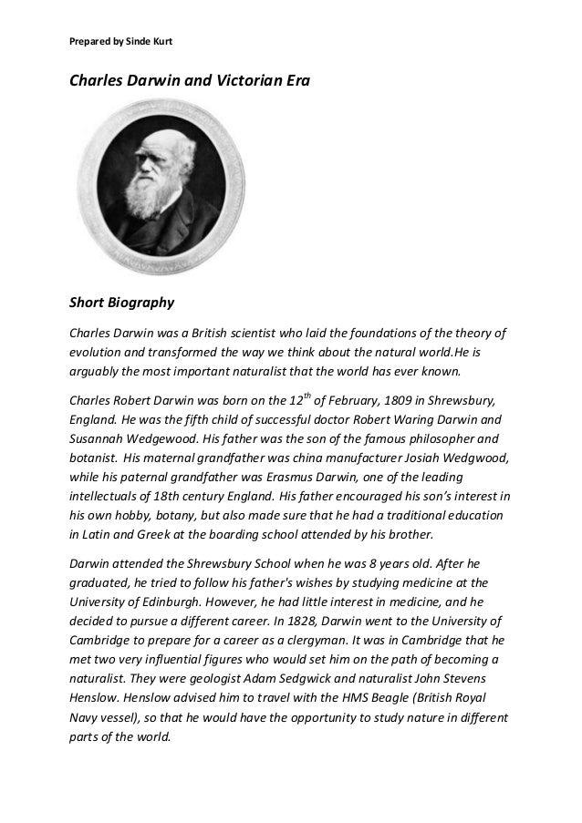 Prepared by Sinde Kurt  Charles Darwin and Victorian Era  Short Biography Charles Darwin was a British scientist who laid ...